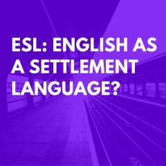 ESL: English as a Settlement Language?